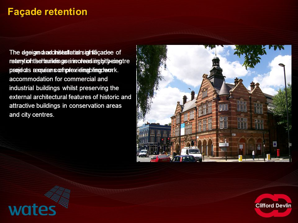Façade retention The age and architectural significance of many of the buildings involved in city-centre projects require complex enabling work. The d