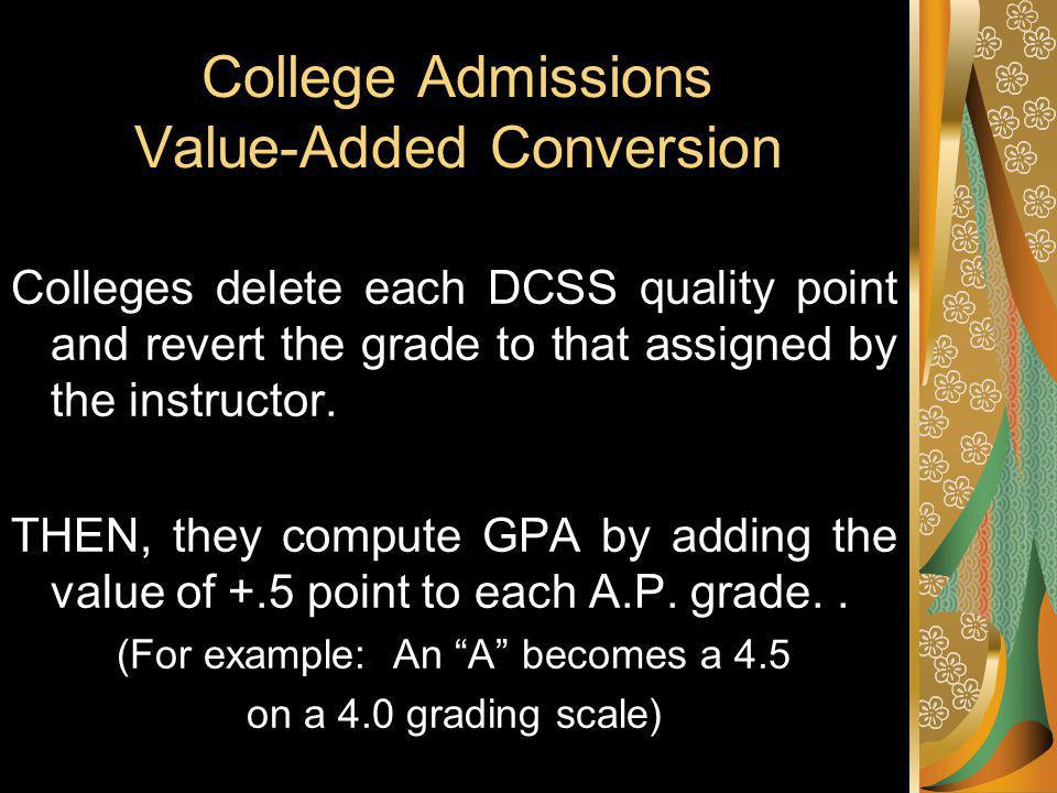College Admissions Value-Added Conversion Colleges delete each DCSS quality point and revert the grade to that assigned by the instructor.