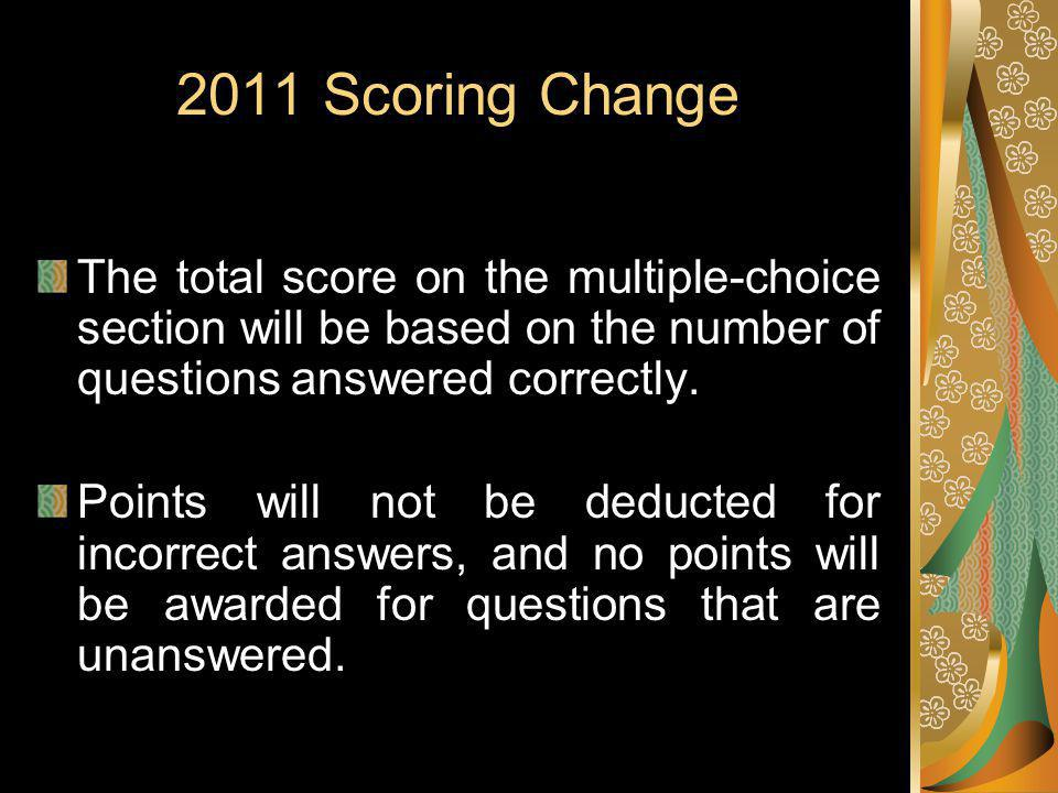 2011 Scoring Change The total score on the multiple-choice section will be based on the number of questions answered correctly.