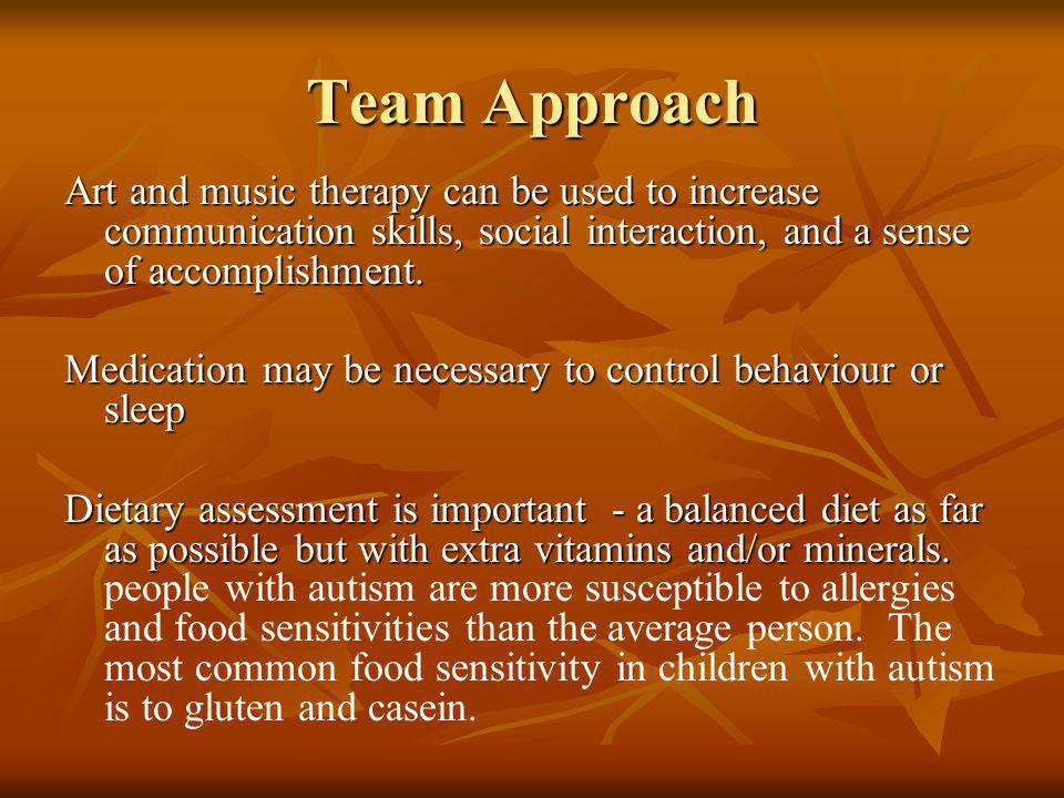Team Approach Art and music therapy can be used to increase communication skills, social interaction, and a sense of accomplishment. Medication may be