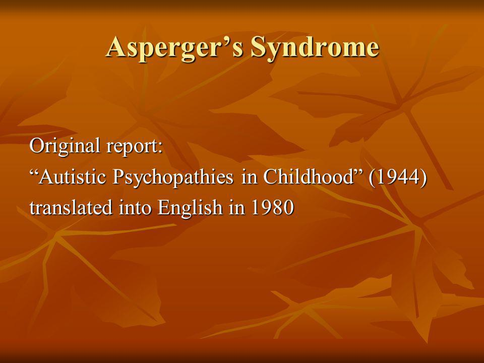 Aspergers Syndrome Original report: Autistic Psychopathies in Childhood (1944) translated into English in 1980