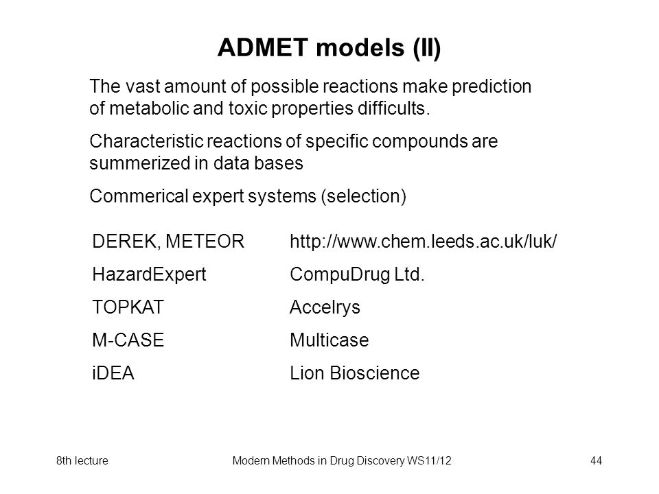 8th lectureModern Methods in Drug Discovery WS11/1244 ADMET models (II) The vast amount of possible reactions make prediction of metabolic and toxic p