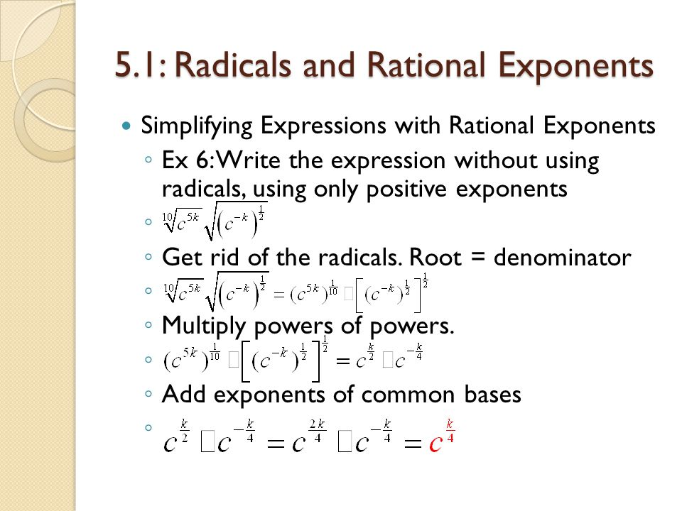5.1: Radicals and Rational Exponents Simplifying Expressions with Rational Exponents Ex 6: Write the expression without using radicals, using only pos