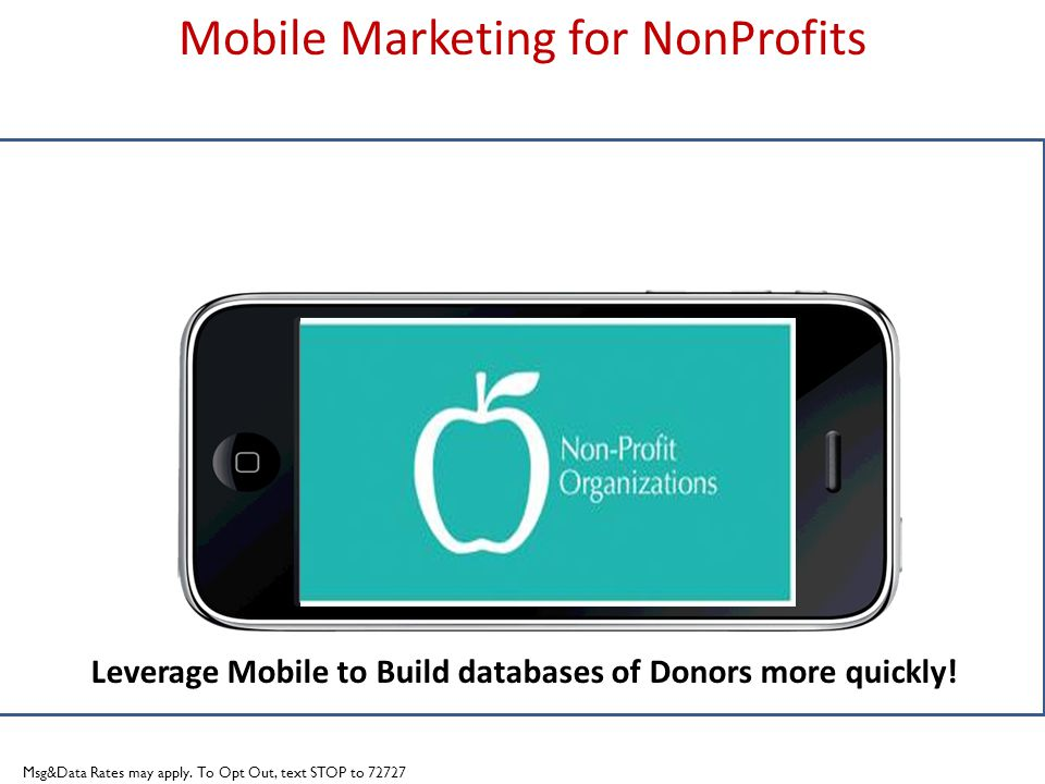 Title slide Mobile Marketing for NonProfits Leverage Mobile to Build databases of Donors more quickly.