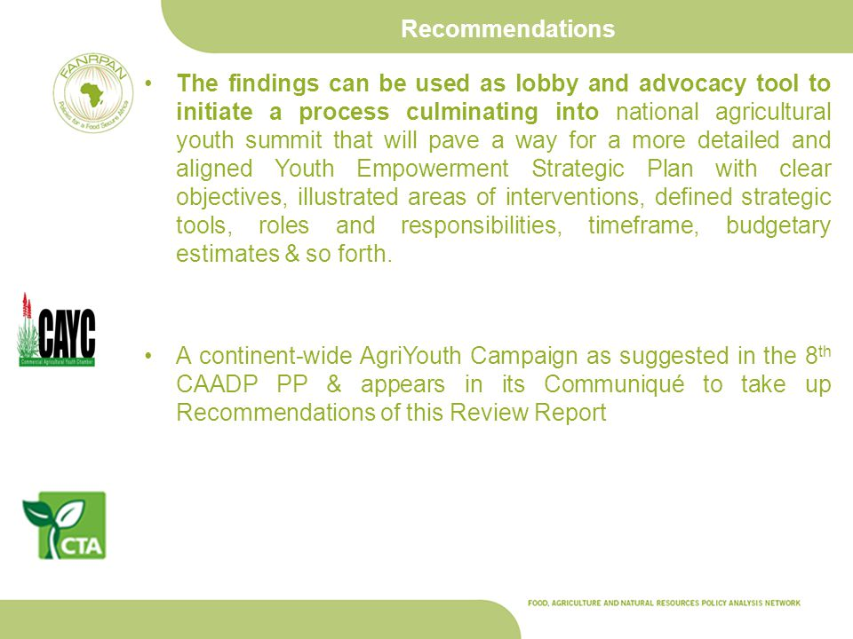 Recommendations The findings can be used as lobby and advocacy tool to initiate a process culminating into national agricultural youth summit that wil