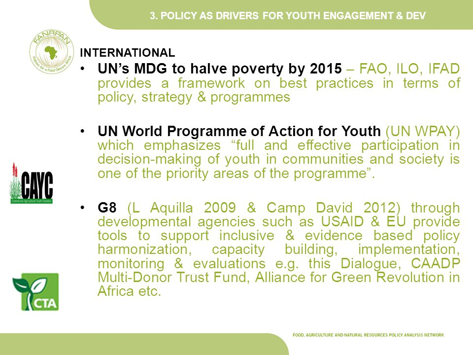 3. POLICY AS DRIVERS FOR YOUTH ENGAGEMENT & DEV INTERNATIONAL UNs MDG to halve poverty by 2015 – FAO, ILO, IFAD provides a framework on best practices
