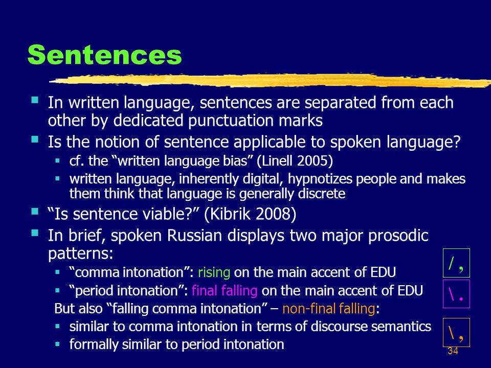 34 Sentences In written language, sentences are separated from each other by dedicated punctuation marks Is the notion of sentence applicable to spoke
