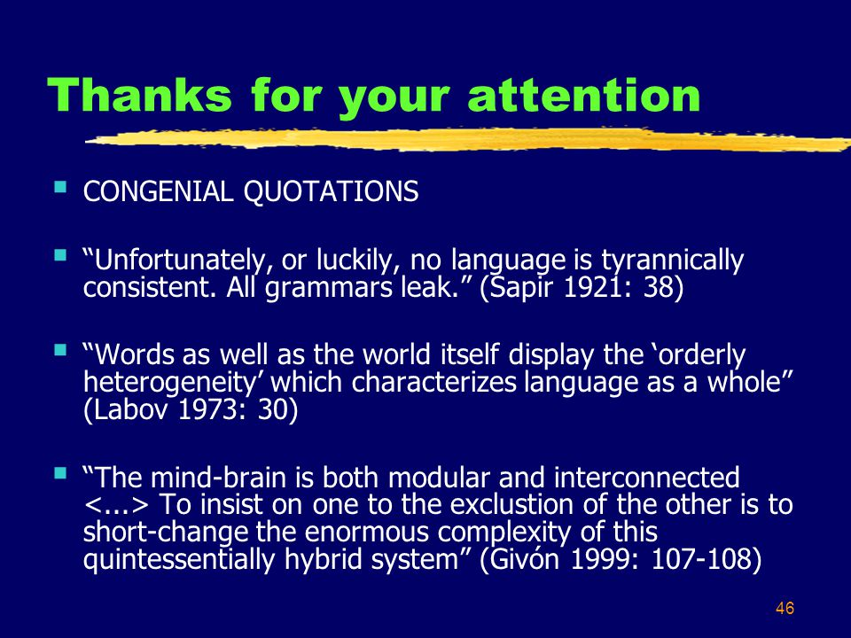 46 Thanks for your attention CONGENIAL QUOTATIONS Unfortunately, or luckily, no language is tyrannically consistent.