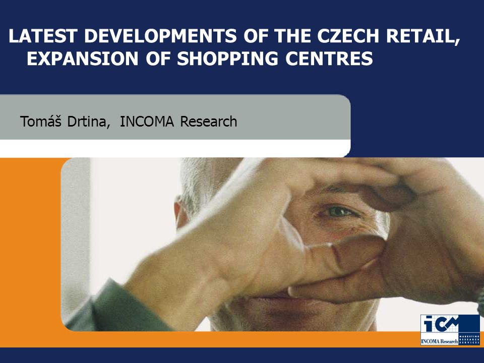 29 June 2005GfK GroupCzech Retail & Shopping Centre Development 1 INCOMA Research LATEST DEVELOPMENTS OF THE CZECH RETAIL, EXPANSION OF SHOPPING CENTRES Tomáš Drtina, INCOMA Research