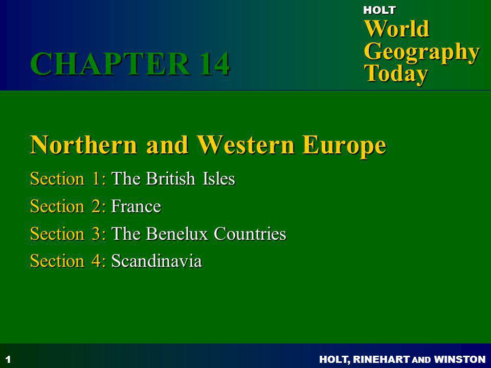 HOLT, RINEHART AND WINSTON World Geography Today HOLT 1 Northern and Western Europe Section 1: The British Isles Section 2: France Section 3: The Bene