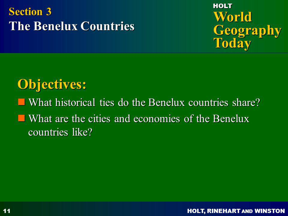 HOLT, RINEHART AND WINSTON World Geography Today HOLT 11 Objectives: What historical ties do the Benelux countries share? What historical ties do the