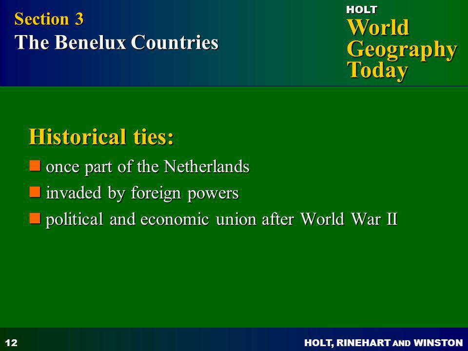 HOLT, RINEHART AND WINSTON World Geography Today HOLT 12 Historical ties: once part of the Netherlands once part of the Netherlands invaded by foreign