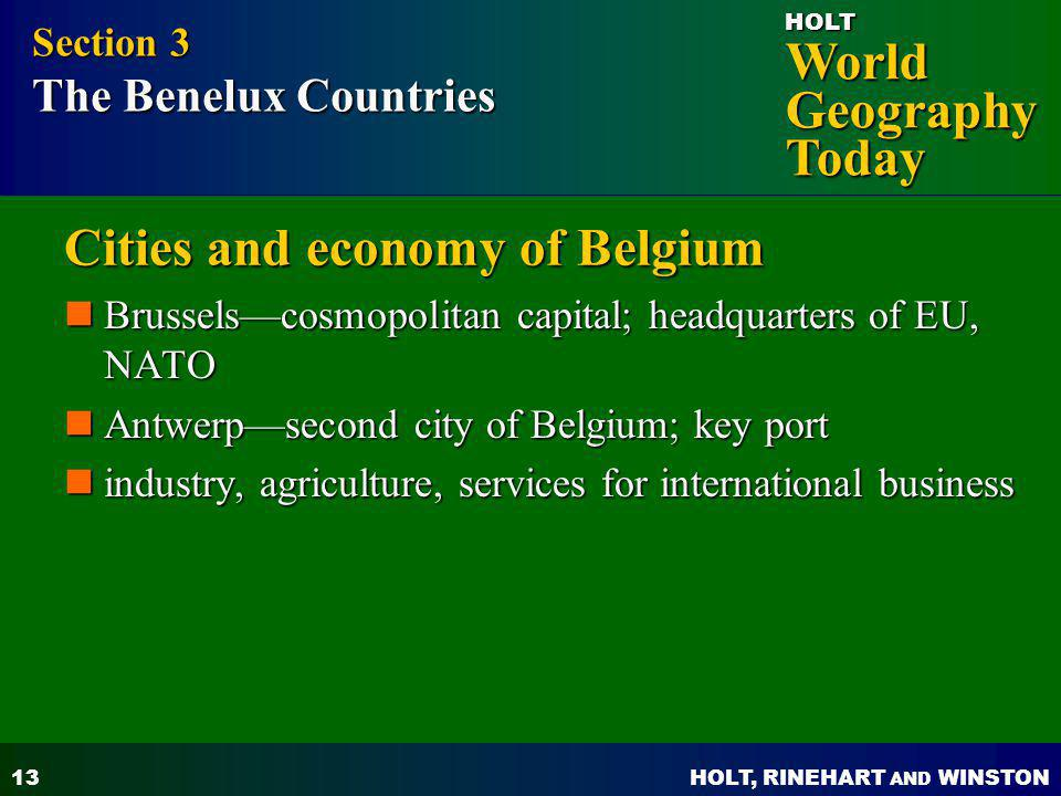 HOLT, RINEHART AND WINSTON World Geography Today HOLT 13 Cities and economy of Belgium Brusselscosmopolitan capital; headquarters of EU, NATO Brussels