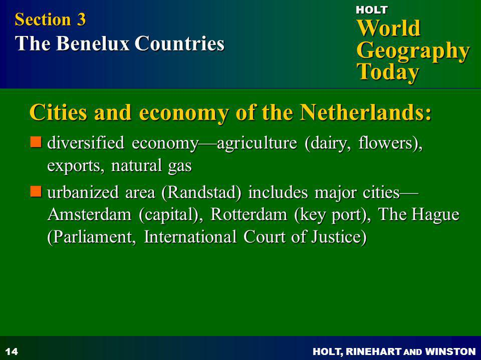 HOLT, RINEHART AND WINSTON World Geography Today HOLT 14 Cities and economy of the Netherlands: diversified economyagriculture (dairy, flowers), expor