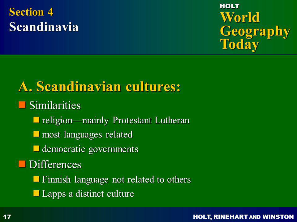 HOLT, RINEHART AND WINSTON World Geography Today HOLT 17 A. Scandinavian cultures: Similarities Similarities religionmainly Protestant Lutheran religi