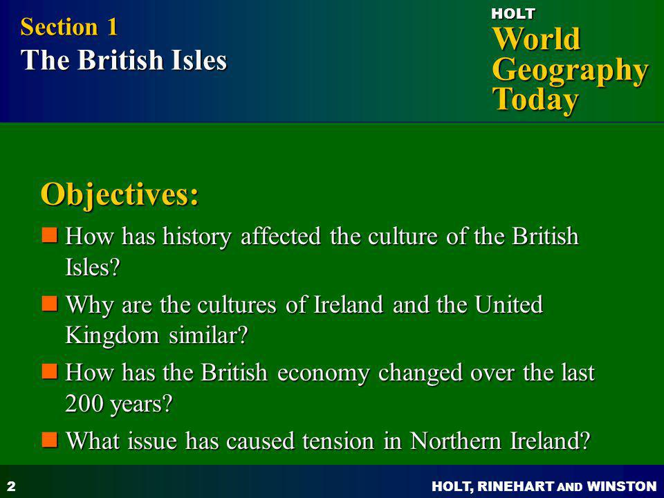 HOLT, RINEHART AND WINSTON World Geography Today HOLT 2 Objectives: How has history affected the culture of the British Isles? How has history affecte