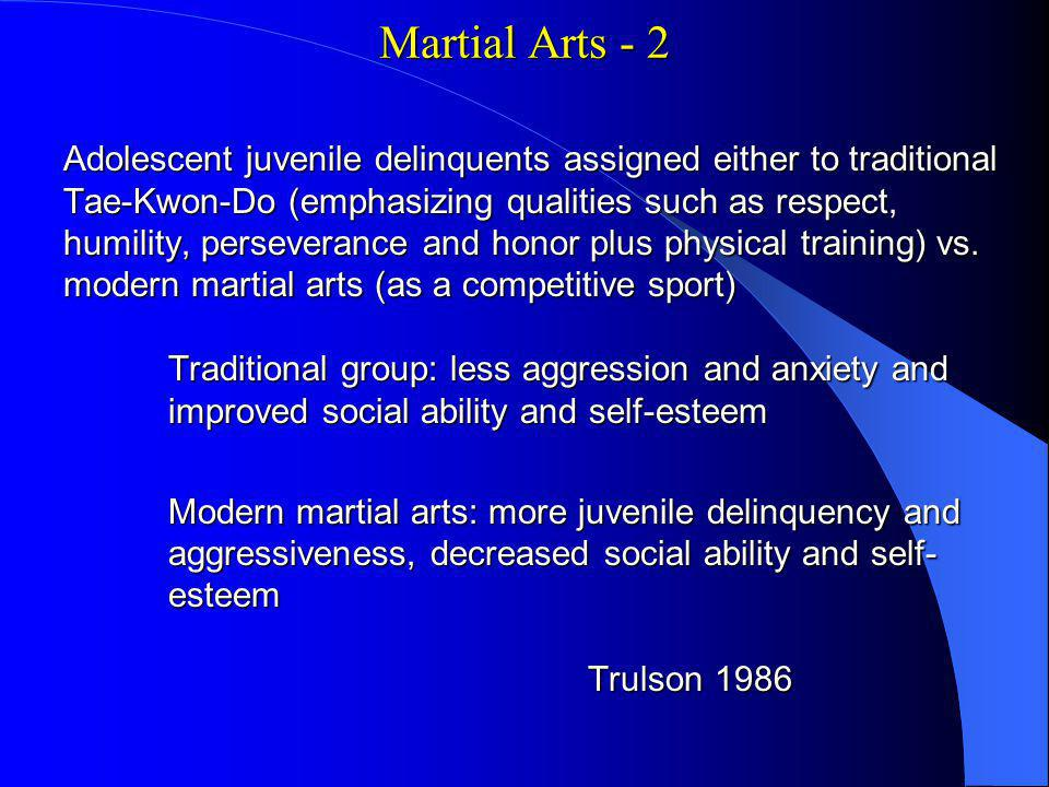 Martial Arts - 2 Adolescent juvenile delinquents assigned either to traditional Tae-Kwon-Do (emphasizing qualities such as respect, humility, perseverance and honor plus physical training) vs.