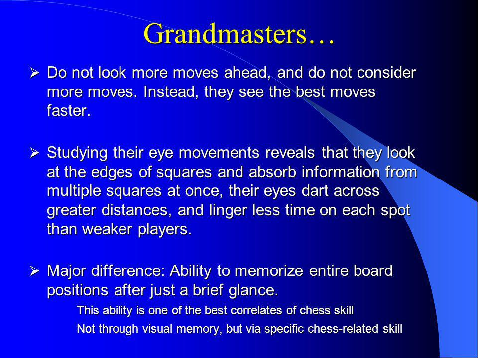 Grandmasters… Do not look more moves ahead, and do not consider more moves.
