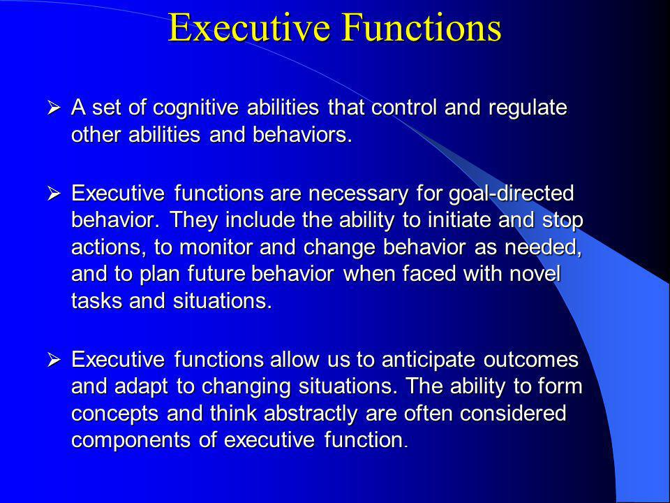 Types of Executive Functions Core EFs include: Cognitive Flexibility Inhibition (self-control, self-regulation) Working Memory More complex EFs include: Problem solving ReasoningPlanning Diamond and Lee, 2011