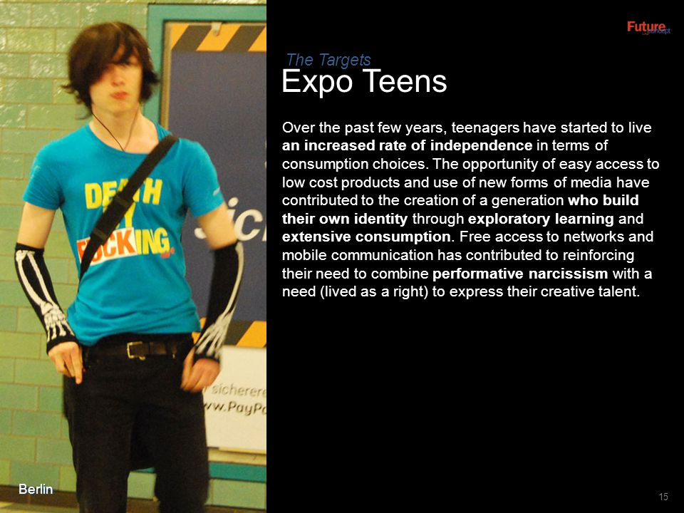 Expo Teens 15 Over the past few years, teenagers have started to live an increased rate of independence in terms of consumption choices. The opportuni
