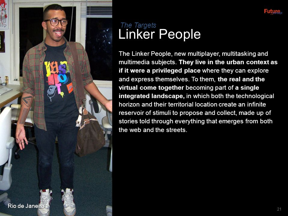 Linker People 21 The Linker People, new multiplayer, multitasking and multimedia subjects. They live in the urban context as if it were a privileged p