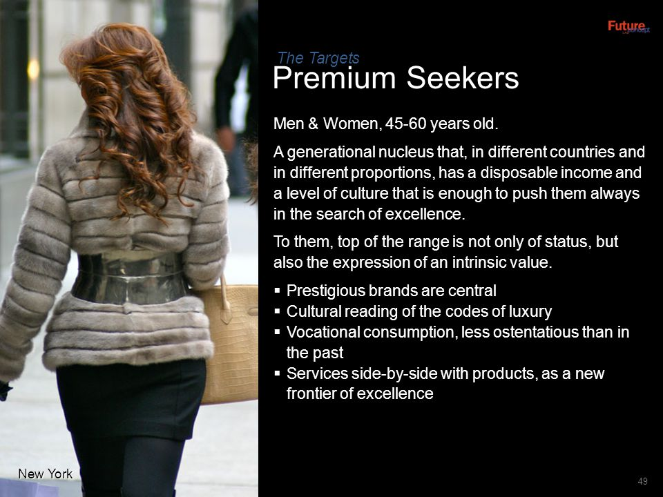 49 Premium Seekers Men & Women, 45-60 years old. A generational nucleus that, in different countries and in different proportions, has a disposable in