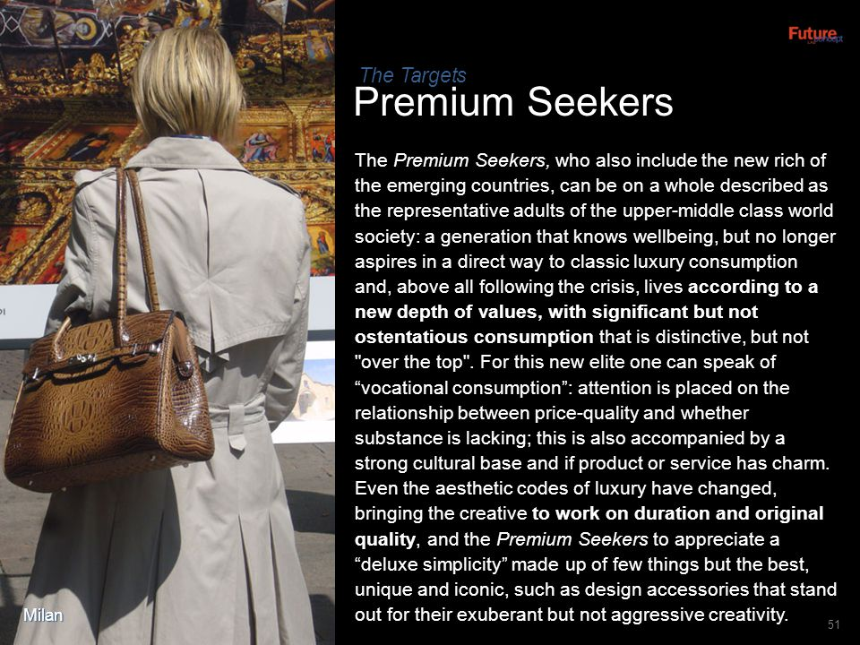 Milan Premium Seekers 51 The Premium Seekers, who also include the new rich of the emerging countries, can be on a whole described as the representati