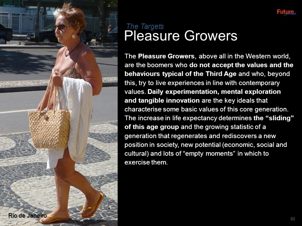 Pleasure Growers 60 The Pleasure Growers, above all in the Western world, are the boomers who do not accept the values and the behaviours typical of t