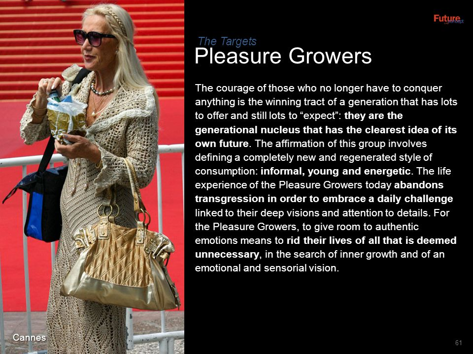 Cannes Pleasure Growers 61 The courage of those who no longer have to conquer anything is the winning tract of a generation that has lots to offer and