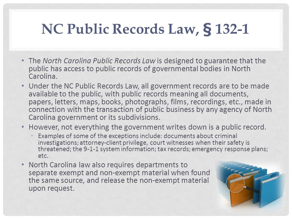 NC Public Records Law, § 132-1 The North Carolina Public Records Law is designed to guarantee that the public has access to public records of governme