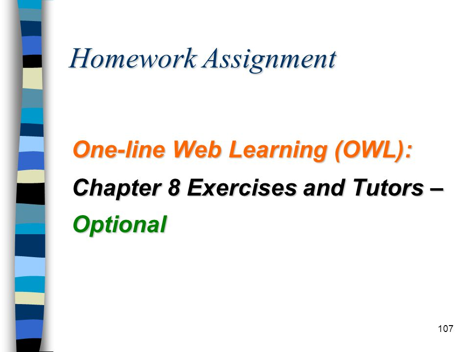 107 Homework Assignment One-line Web Learning (OWL): Chapter 8 Exercises and Tutors – Optional