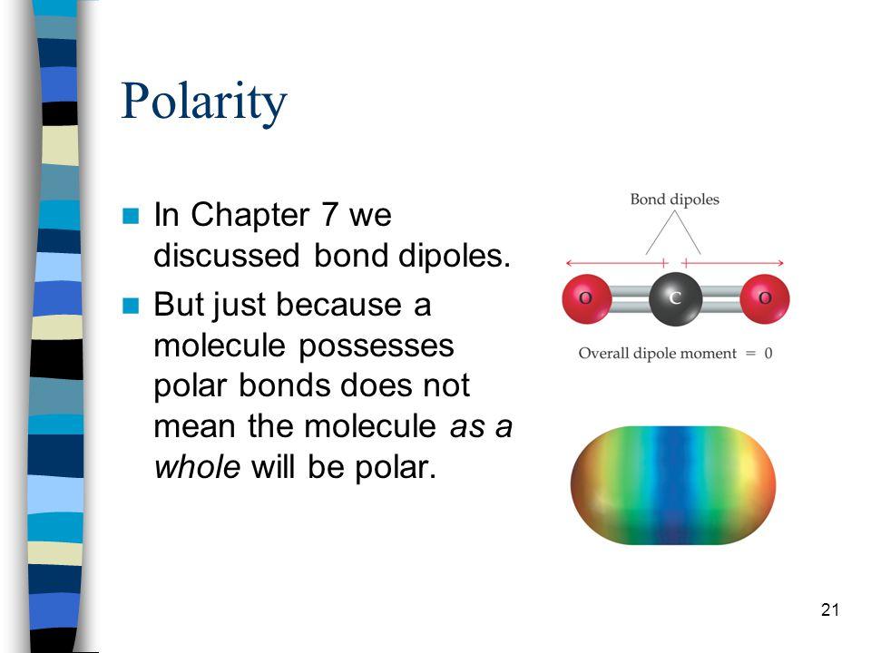 21 Polarity In Chapter 7 we discussed bond dipoles. But just because a molecule possesses polar bonds does not mean the molecule as a whole will be po