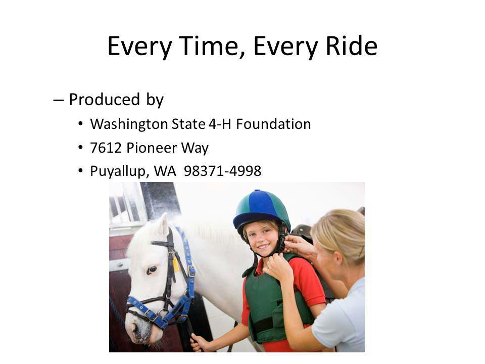 Every Time, Every Ride – Produced by Washington State 4-H Foundation 7612 Pioneer Way Puyallup, WA 98371-4998
