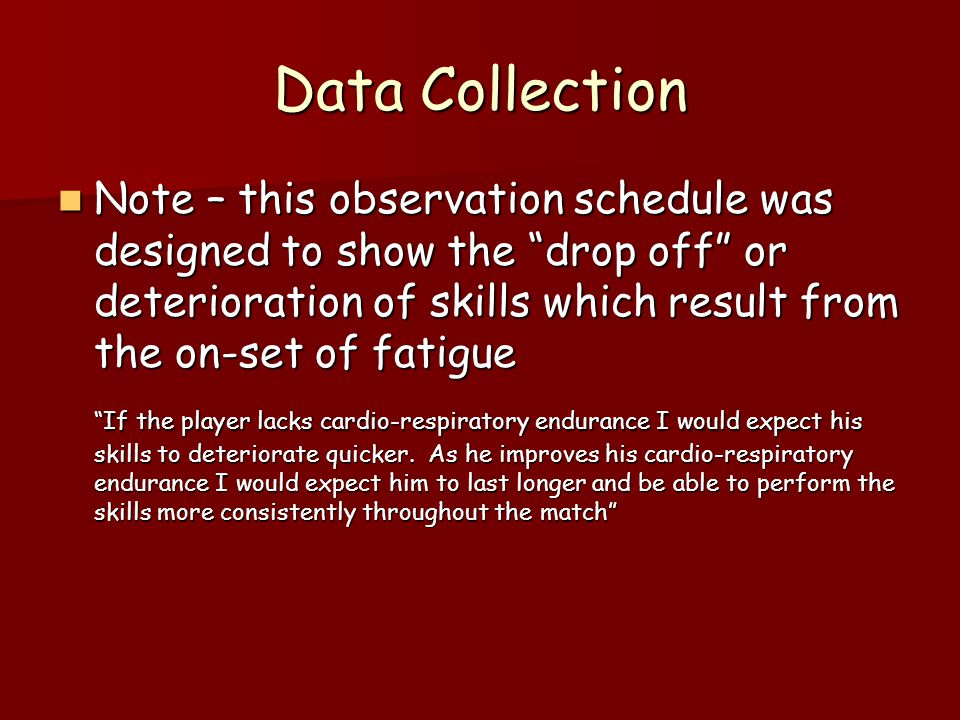 Data Collection Observation schedules are most accurately completed when you use a video camera.