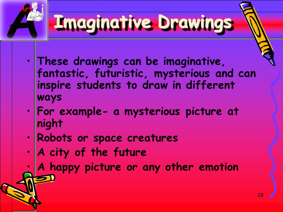 28 Imaginative Drawings These drawings can be imaginative, fantastic, futuristic, mysterious and can inspire students to draw in different ways For ex