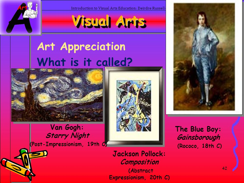 42 Introduction to Visual Arts Education: Deirdre Russell-Bowie Visual Arts Art Appreciation What is it called? Van Gogh: Starry Night (Post-Impressio