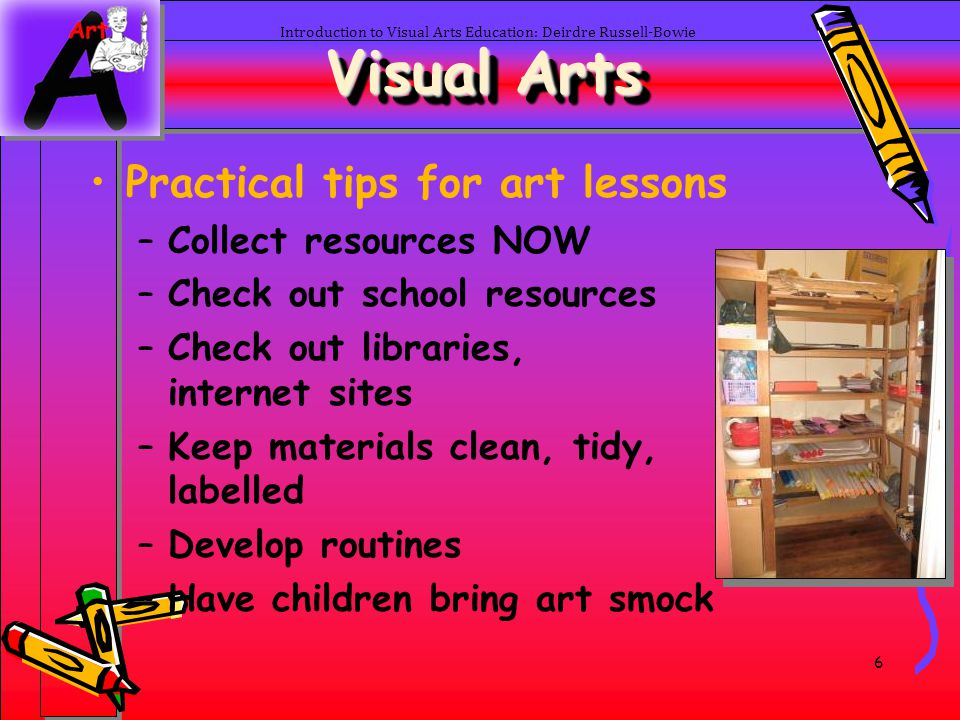 47 Introduction to Visual Arts Education: Deirdre Russell-Bowie Visual Arts Art Appreciation –What might have happened before/after what is portrayed in the artwork.