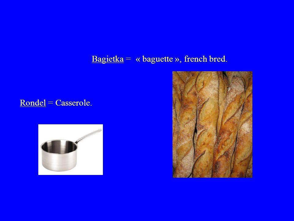 Bonzerie = « bonjour », Hello! Toujourek = « toujours », Always Some French words: