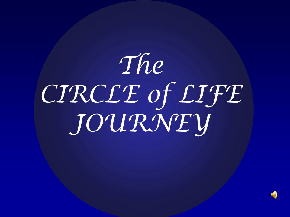 The CIRCLE of LIFE JOURNEY
