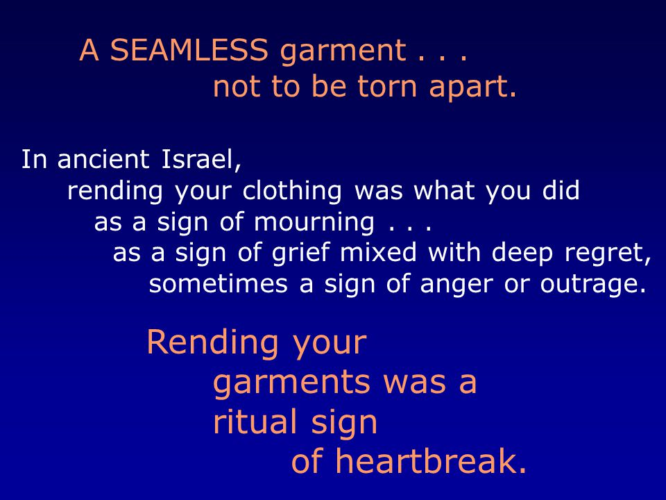 A SEAMLESS garment... not to be torn apart.
