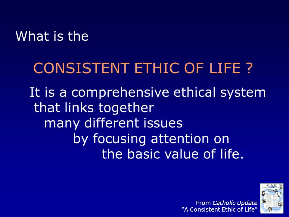 What is the CONSISTENT ETHIC OF LIFE .