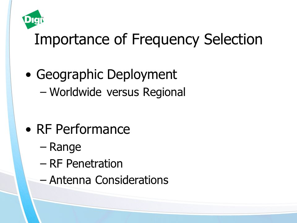 Importance of Frequency Selection Geographic Deployment –Worldwide versus Regional RF Performance –Range –RF Penetration –Antenna Considerations