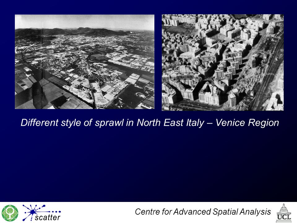 Centre for Advanced Spatial Analysis Different style of sprawl in North East Italy – Venice Region