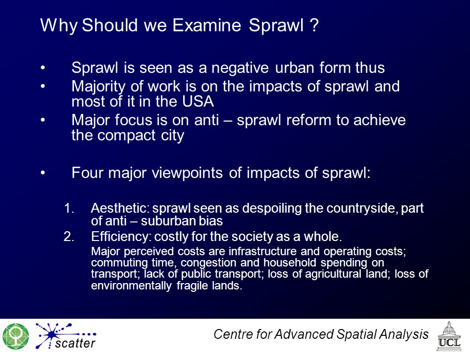 Centre for Advanced Spatial Analysis Why Should we Examine Sprawl .