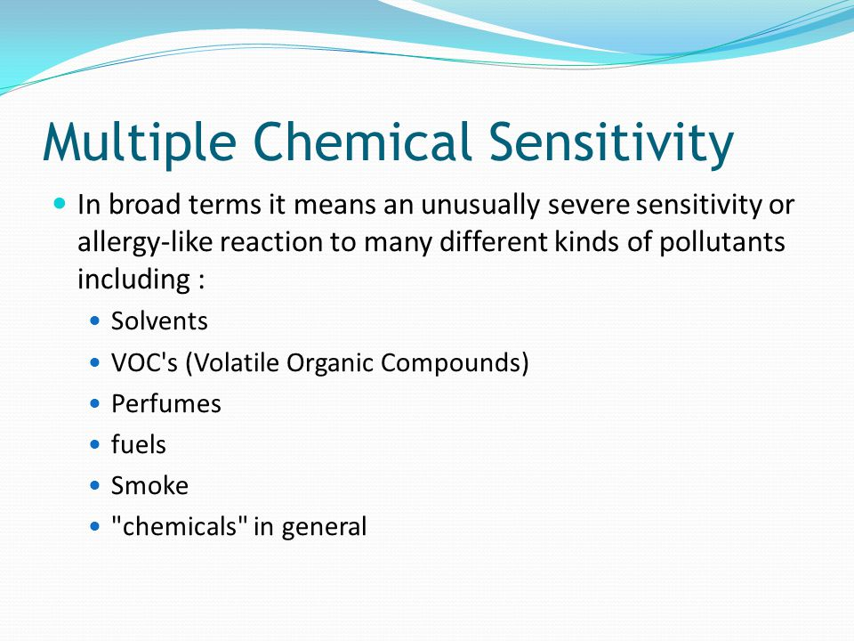 Multiple Chemical Sensitivity In broad terms it means an unusually severe sensitivity or allergy-like reaction to many different kinds of pollutants i