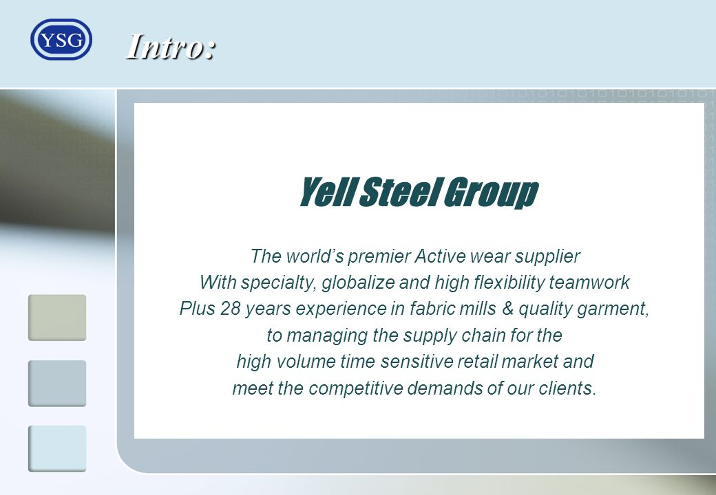Intro: Yell Steel Group The worlds premier Active wear supplier With specialty, globalize and high flexibility teamwork Plus 28 years experience in fa
