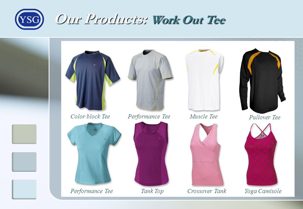Our Products: Work Out Tee Color block Tee Tank TopYoga CamisoleCrossover TankPerformance Tee Muscle Tee Pullover Tee