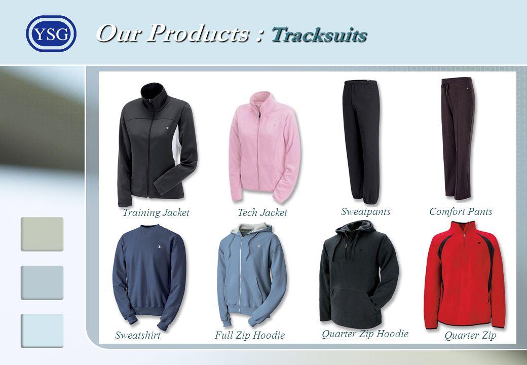 Our Products : Tracksuits Quarter Zip Hoodie Quarter ZipFull Zip HoodieSweatshirt Comfort PantsSweatpants Tech JacketTraining Jacket