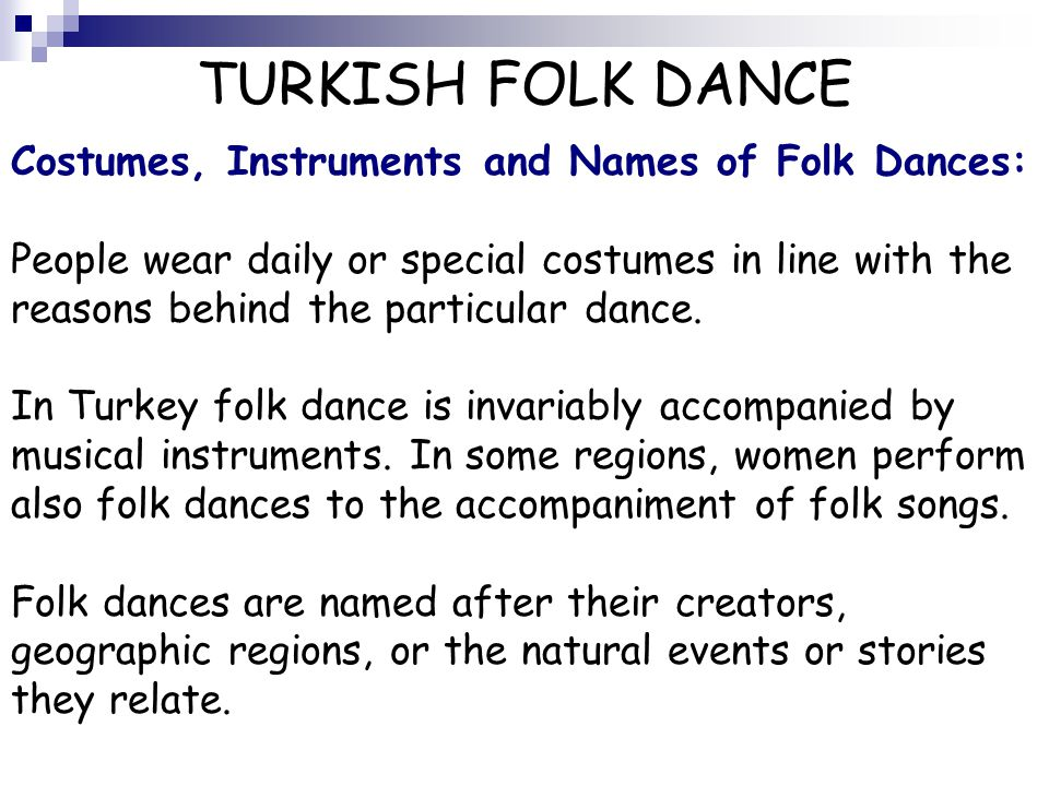 TURKISH FOLK DANCE Costumes, Instruments and Names of Folk Dances: People wear daily or special costumes in line with the reasons behind the particula