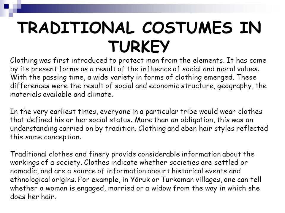 TRADITIONAL COSTUMES IN TURKEY Clothing was first introduced to protect man from the elements. It has come by its present forms as a result of the inf